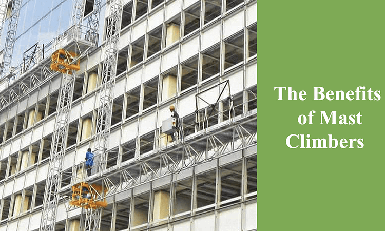 The Benefits of Mast Climber